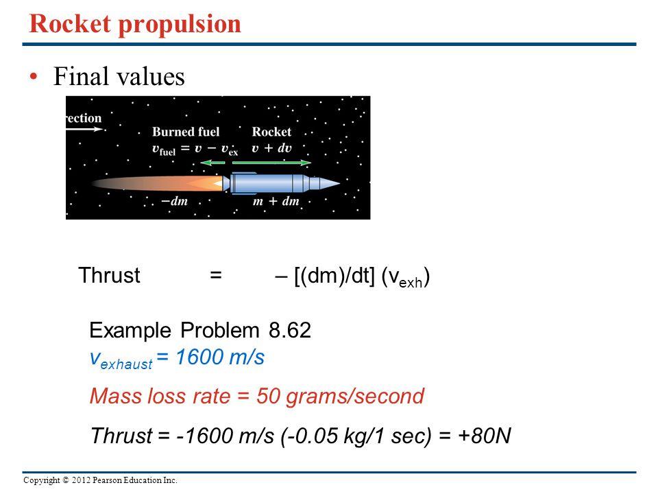 Rocket propulsion Final values Thrust = – [(dm)/dt] (vexh)